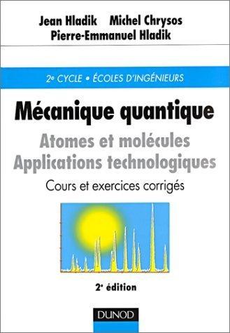 Mécanique quantique : Atomes et molécules - Cours et exercices corrigés de Jean Hladik (14 février 2002) Broché