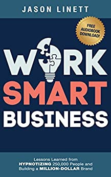 Work Smart Business: Lessons Learned from HYPNOTIZING 250,000 People and Building a MILLION-DOLLAR Brand (English Edition) de [Linett, Jason]