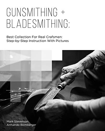Descargar Epub Gratis Gunsmithing + Bladesmithing: Best Collection For Real Crafsmen: Step-by-Step Instruction With Pictures