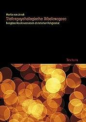 Tiefenpsychologische Bibelexegese: Religiöse Neukonstruktion christlicher Religiosität