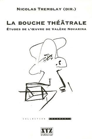 La bouche théâtrale : Etudes de l'oeuvre de Valère Novarina
