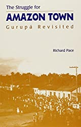 The Struggle for Amazon Town: Gurupa Revisited by Richard Pace (1998-06-04)