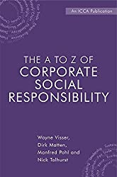 [(The A to Z of Corporate Social Responsibility : A Complete Reference Guide to Concepts, Codes and Organisations)] [By (author) Wayne Visser ] published on (February, 2008)