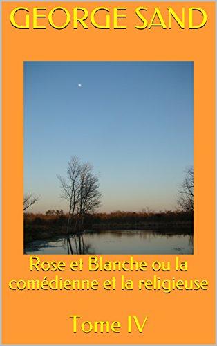 Rose et Blanche ou la comédienne et la religieuse: Tome IV (French ...