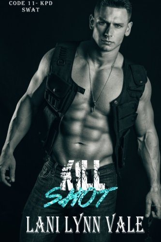 Kill Shot (Code 11- KPD SWAT) (Volume 6) by Lani Lynn Vale (2015-09-10)