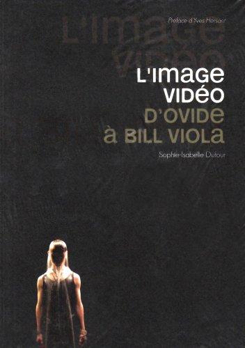 L'image vidéo : D'Ovide à Bill Viola par Sophie Dufour