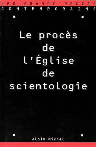 LE PROCES DE L'EGLISE DE SCIENTOLOGIE. 30 septembre-8 octobre 1996