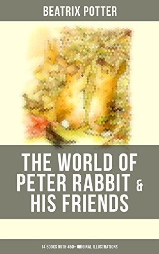 The World of Peter Rabbit & His Friends: 14 Books with 450+ Original Illustrations: The Tale of Benjamin Bunny, The Tale of Mrs. Tittlemouse, The Tale ... of Mr. Tod and many more (English Edition)