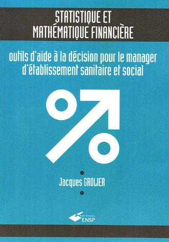 Statistique et mathmatique financire : Outils d'aide  la dcision pour le manager d'tablissement sanitaire et social (1Cdrom)