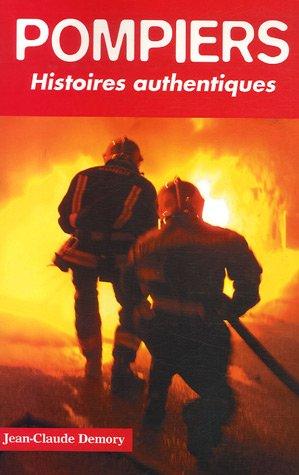 Pompiers : Histoires authentiques par Jean-Claude Demory
