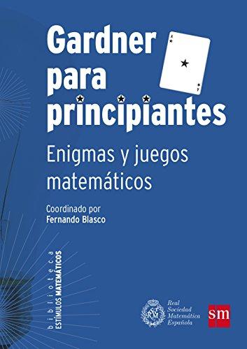 Gardner Para Principiantes (Estímulos Matemáticos) por Pedro Alegría Ezquerra