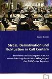 Stress, Demotivation und Fluktuation in Call Centern: Probleme und Lösungsansätze zur Humanisierung der Arbeitsbedingungen des Call Center Agenten