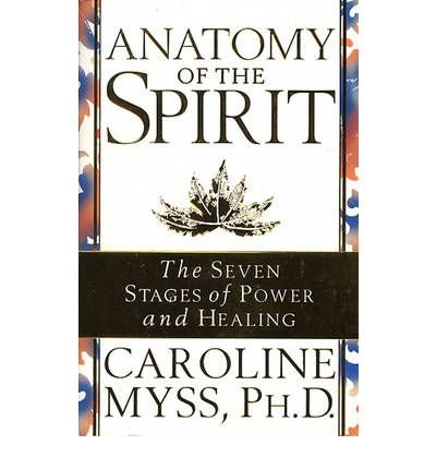 (Anatomy of the Spirit: The Seven Stages of Power and Healing) By Myss, Caroline (Author) Paperback on (08 , 1997)