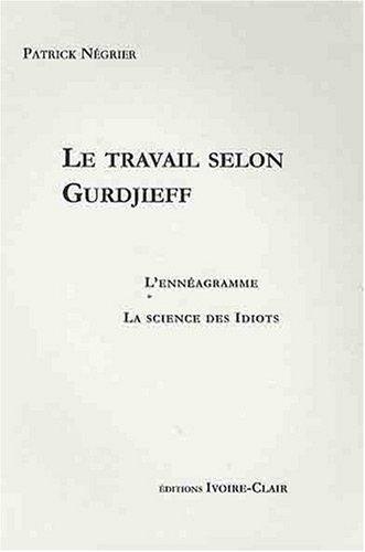 Le Travail Selon Gurdjieff - l'Enneagramme - la Science des Idiots PDF Books