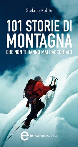101 storie di montagna che non ti hanno mai raccontato (eNewton Saggistica)
