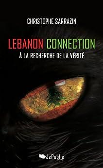 Lebanon Connection. A la recherche de la vérité par [Sarrazin, Christophe]