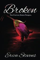 Broken (The Captive Series Prequel) (Volume 6) by Erica Stevens (2015-03-16)