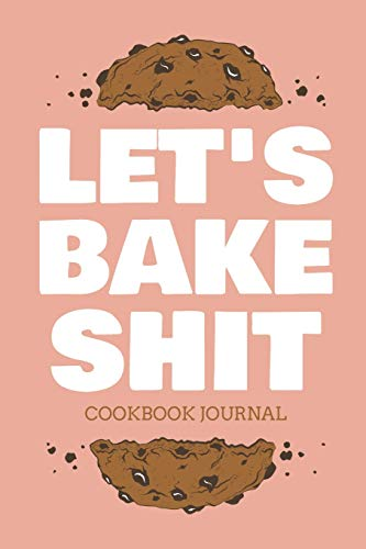 Let's Bake Shit Cookbook Journal: ~ Personal Blank Journals To Write In As A Family Baking Recipe Collection Cookbook (Crock Pot-slow Cooker Classic)