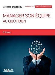 Manager son équipe au quotidien (Livres outils - Efficacité professionnelle)