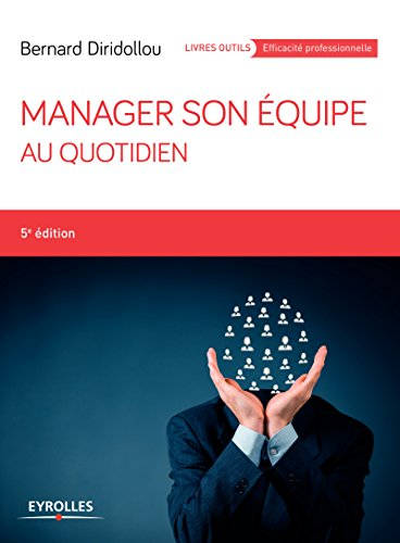Manager son équipe au quotidien (Livres outils - Efficacité professionnelle) par Bernard Diridollou