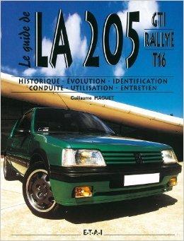 La 205 GTI Rallye T16 : Historique, évolution, identification, conduite, utilisation, entretien de Guillaume Maguet ( 1 février 2004 )