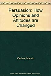 Persuasion: How Opinions and Attitudes are Changed by Marvin Karlins (1970-07-10)