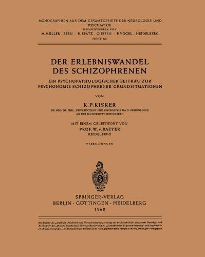 Der Erlebniswandel des Schizophrenen: Ein psychopathologischer Beitrag zur Psychonomie schizophrener Grundsituationen (Monographien aus dem ... Neurologie und Psychiatrie) (German Edition) by K. P. Kisker (1960-01-01)