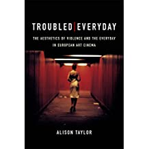 Troubled Everyday: The Aesthetics of Violence and the Everyday in European Art Cinema