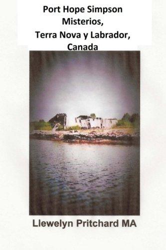 Port Hope Simpson Misterios, Terranova y Labrador, Canada: Evidencia de Historia Oral e Interpretacion: Volume 2 por Llewelyn Pritchard MA