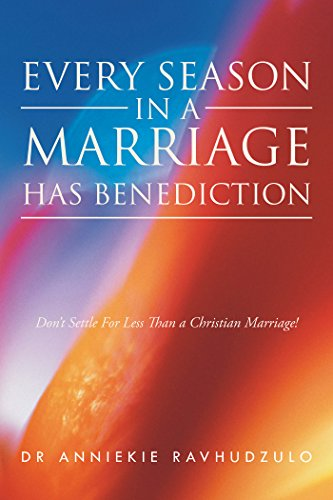 Every Season in a Marriage Has Benediction: Don'T Settle for...
