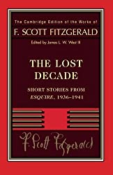 Fitzgerald: The Lost Decade: Short Stories from Esquire, 1936-1941 (The Cambridge Edition of the Works of F. Scott Fitzgerald) Reprint edition by Fitzgerald, F. Scott (2014) Paperback