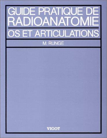 Guide pratique de radioanatomie, os et articulations par Michel Runge