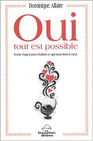 Oui tout est possible - Treize étapes pour réaliser ce qui nous tient à cœur par Dominique Allaire