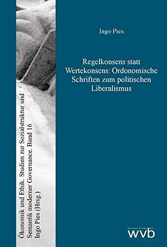Regelkonsens statt Wertekonsens: Ordonomische Schriften zum politischen Liberalismus (Ökonomik und Ethik) by Ingo Pies (2012-03-12)