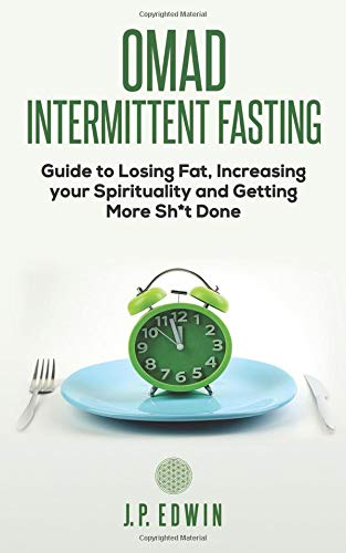 OMAD: Intermittent Fasting Guide to Losing Fat, Increasing your Spirituality and Getting More Sh*T Done