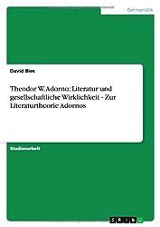 Theodor W. Adorno: Literatur und gesellschaftliche Wirklichkeit  - Zur Literaturtheorie Adornos