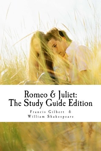 Romeo and Juliet: The Study Guide Edition: Complete text with parallel translation & integrated study guide (Creative Study Guide Editions) (Volume 3) by Mr Francis Jonathan Gilbert MA (2014-08-28)