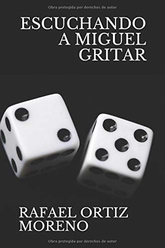 ESCUCHANDO A MIGUEL GRITAR por RAFAEL ORTIZ MORENO