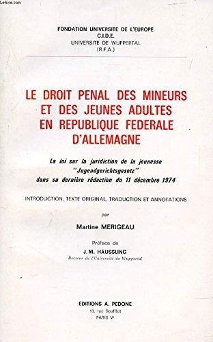Le droit penal des mineurs et des jeunes adultes en République fédérale d'Allemagne: La loi sur la juridiction de la jeunesse Jugendgerichtsgesetz texte original, traduction et annotations
