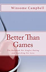 Better Than Games: The Rulebook For Singles Dating And Searching For Love