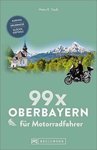 99 x Oberbayern für Motorradfahrer: Kurven, Erlebnisse, Glücksgefühle. Inspirationsband für Biker mit Motorradtouren, Strecken, Orten, Treffpunkten, mit GPS-Koordinaten. NEU 2019