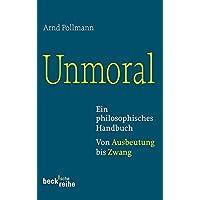 Unmoral: Ein philosophisches Handbuch. Von Ausbeutung bis Zwang