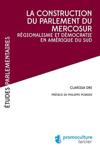 La construction du parlement du Mercosur: Régionalisme et démocratie en Amérique du Sud (Études Parlementaires)
