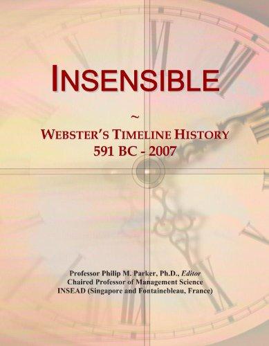 Insensible: Webster's Timeline History, 591 BC - 2007