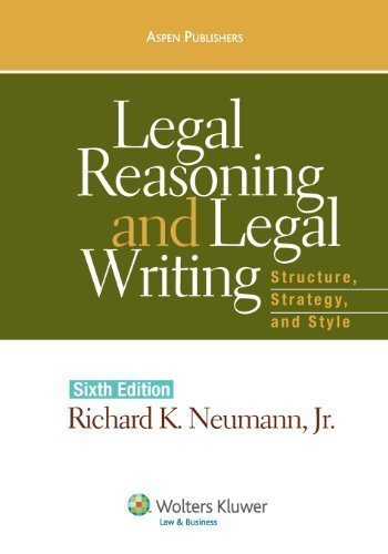 legal-reasoning-and-legal-writing-structure-strategy-and-style-6th-sixth-edition-by-richard-k-neuman