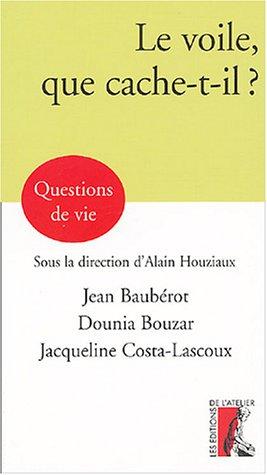 Le voile, que cache-t-il ? par Jean Baubérot, Dounia Bouzar, Jacqueline Costa-Lascoux, Alain Houziaux