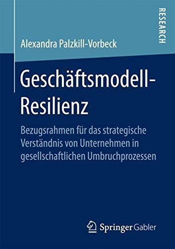 Geschäftsmodell-Resilienz: Bezugsrahmen für das strategische Verständnis von Unternehmen in gesellschaftlichen Umbruchprozessen