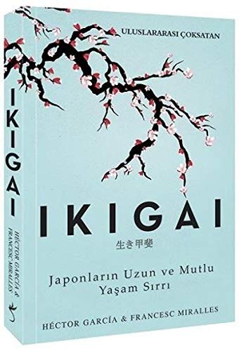 Ikigai: Japonlarin Uzun ve Mutlu Yasam Sirri: Japonların Uzun ve Mutlu Yaşam Sırrı
