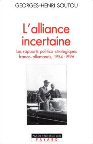 L'Alliance incertaine, les rapports politico-stratgiques franco-allemands, 1954-1996