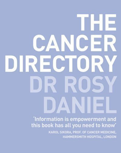 The Cancer Directory: A Mine of Information on the Latest Orthodox and Complementary Treatments by Daniel, Dr. Rosy Published by Harper Thorsons (2005)